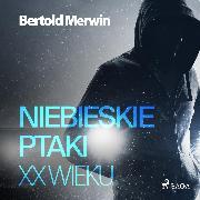 Cover-Bild zu Niebieskie ptaki XX wieku (Audio Download) von Merwin, Bertold