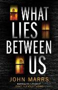 Cover-Bild zu Marrs, John: What Lies Between Us