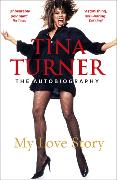 Cover-Bild zu Tina Turner: My Love Story (Official Autobiography) von Turner, Tina