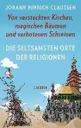 Cover-Bild zu Die seltsamsten Orte der Religionen von Claussen, Johann Hinrich