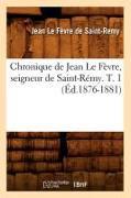 Cover-Bild zu Le Fèvre de Saint-Remy, Jean: Chronique de Jean Le Fèvre, Seigneur de Saint-Rémy. T. 1 (Éd.1876-1881)