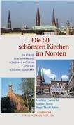 Cover-Bild zu Die 50 schönsten Kirchen im Norden von Gretzschel, Matthias (Hrsg.)