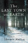 Cover-Bild zu Mullen, Thomas: The Last Town on Earth (eBook)