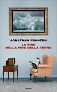 Cover-Bild zu La fine della fine della terra von Franzen, Jonathan