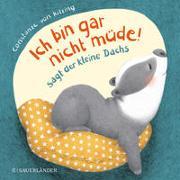"""Cover-Bild zu von Kitzing, Constanze (Illustr.): """"Ich bin gar nicht müde!"""", sagt der kleine Dachs (Einschlaf-Buch)"""