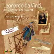 Cover-Bild zu Novelli, Luca: Leonardo da Vinci, der Zeichner der Zukunft (Audio Download)