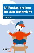Cover-Bild zu 14 Fantasiereisen für den Unterricht von Wehrle, Martin