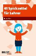 Cover-Bild zu 41 Spickzettel für Lehrer von Bühs, Roland