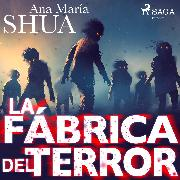 Cover-Bild zu La fábrica del terror (Audio Download) von Shua, Ana María