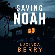 Cover-Bild zu Saving Noah (Unabridged) (Audio Download) von Berry, Lucinda