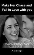 Cover-Bild zu George, Alex: Make Her Chase and Fall in Love with you (eBook)