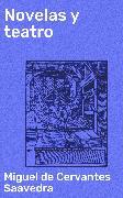 Cover-Bild zu Saavedra, Miguel de Cervantes: Novelas y teatro (eBook)