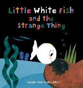 Cover-Bild zu Van Genechten, Guido: Little White Fish and the Strange Thing