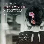 Cover-Bild zu Perrin, Valérie: Fresh Water for Flowers (Unabridged) (Audio Download)