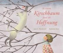 Cover-Bild zu In einem Kirschbaum fand ich Hoffnung von Pendziwol, Jean E.