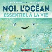 Cover-Bild zu McAnulty, Stacy: Moi, l'Océan: Essentiel À La Vie