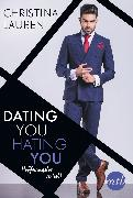Cover-Bild zu Lauren, Christina: Dating you, hating you - Hoffnungslos verliebt (eBook)