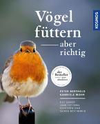 Cover-Bild zu Vögel füttern, aber richtig von Berthold, Peter