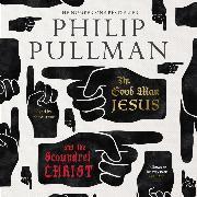 Cover-Bild zu The Good Man Jesus and the Scoundrel Christ - Canons 27 (Unabridged) (Audio Download) von Pullman, Philip