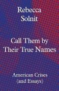 Cover-Bild zu Call Them by Their True Names von Solnit, Rebecca