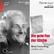 Cover-Bild zu Die gute Fee der Küche - Emmi Creola-Maag und Betty Bossi (Audio Download) von Sichtermann, Barbara