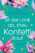 Cover-Bild zu Huthmacher, Tanja: Ist der Lack ab, streu Konfetti drauf