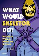 Cover-Bild zu Pearlman, Robb: What Would Skeletor Do?