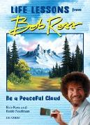 """Cover-Bild zu Pearlman, Robb: """"Be a Peaceful Cloud"""" and Other Life Lessons from Bob Ross"""