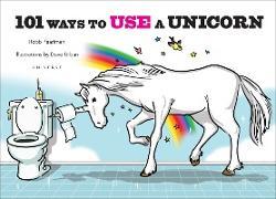 Cover-Bild zu Pearlman, Robb: 101 Ways to Use a Unicorn