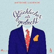 Cover-Bild zu Laurain, Antoine: Glücklicher als gedacht (Audio Download)