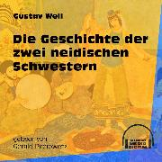 Cover-Bild zu Weil, Gustav: Die Geschichte der zwei neidischen Schwestern (Ungekürzt) (Audio Download)