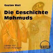 Cover-Bild zu Weil, Gustav: Die Geschichte Mahmuds (Ungekürzt) (Audio Download)