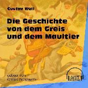 Cover-Bild zu Weil, Gustav: Die Geschichte von dem Greis und dem Maultier (Ungekürzt) (Audio Download)