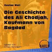 Cover-Bild zu Weil, Gustav: Die Geschichte des Ali Chodjah, Kaufmann von Bagdad (Ungekürzt) (Audio Download)