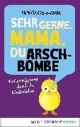 Cover-Bild zu Cammarata, Patricia: Sehr gerne, Mama, du Arschbombe (eBook)