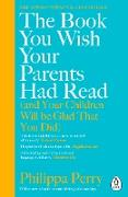 Cover-Bild zu Perry, Philippa: The Book You Wish Your Parents Had Read (and Your Children Will Be Glad That You Did) (eBook)