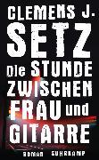 Cover-Bild zu Setz, Clemens J.: Die Stunde zwischen Frau und Gitarre (eBook)