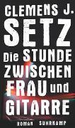 Cover-Bild zu Setz, Clemens J.: Die Stunde zwischen Frau und Gitarre