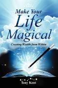 Cover-Bild zu Kent, Tony: Make Your Life Magical