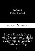 Cover-Bild zu How a Ghastly Story Was Brought to Light by a Common or Garden Butcher's Dog (eBook) von Hebel, Johann Peter