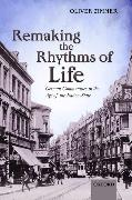 Cover-Bild zu Zimmer, Oliver: Remaking the Rhythms of Life: German Communities in the Age of the Nation-State