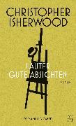 Cover-Bild zu Isherwood, Christopher: Lauter gute Absichten (eBook)