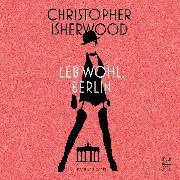 Cover-Bild zu Isherwood, Christopher: Leb wohl, Berlin (Audio Download)
