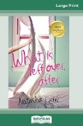 Cover-Bild zu Lester, Natasha: What is Left Over, After (16pt Large Print Edition)