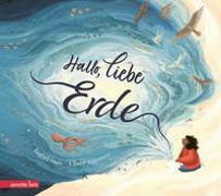 Cover-Bild zu Otter, Isabel: Hallo, liebe Erde - Eine wunderschöne Liebeserklärung an unseren vielfältigen Planeten