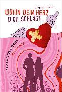 Cover-Bild zu Schreiber-Wicke, Edith: Wohin dein Herz dich schlägt - Geschichten vom Entlieben und Verlieben (eBook)