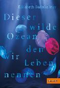 Cover-Bild zu Steinkellner, Elisabeth: Dieser wilde Ozean, den wir Leben nennen (eBook)
