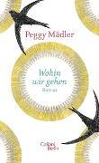 Cover-Bild zu Mädler, Peggy: Wohin wir gehen