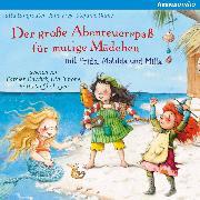 Cover-Bild zu Langreuter, Jutta: Der große Abenteuerspaß für mutige Mädchen mit Frida, Matilda und Milla (Audio Download)