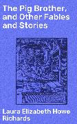 Cover-Bild zu Richards, Laura Elizabeth Howe: The Pig Brother, and Other Fables and Stories (eBook)
